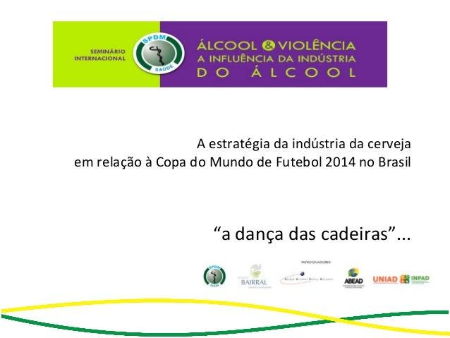 """A estratégia da indústria da cerveja em relação à Copa do Mundo de Futebol 2014 no Brasil """"a dança das cadeiras""""..."""