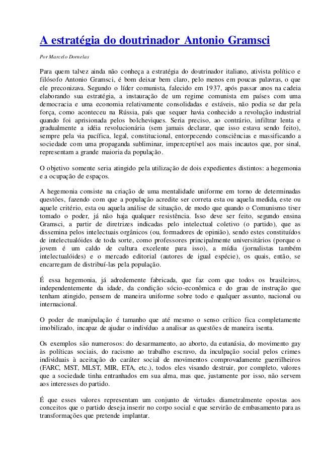 A estratégia do doutrinador Antonio Gramsci Por Marcelo Dornelas Para quem talvez ainda não conheça a estratégia do doutri...