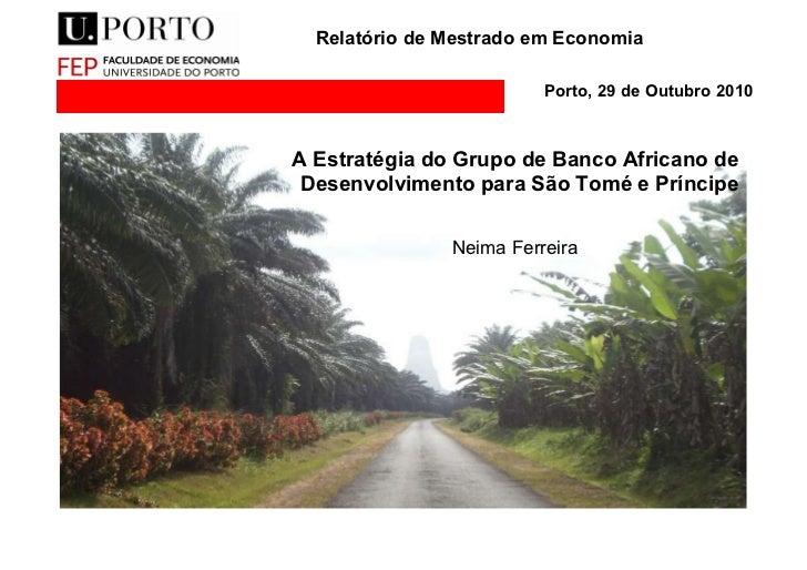 Relatório de Mestrado em Economia Porto, 29 de Outubro 2010 A Estratégia do Grupo de Banco Africano de Desenvolvimento par...