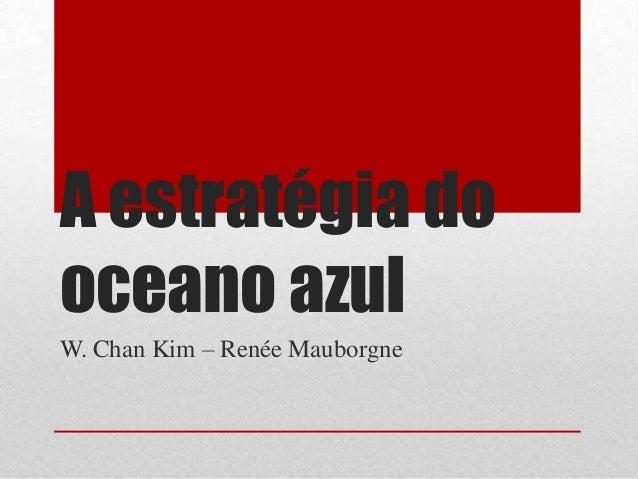 A estratégia dooceano azulW. Chan Kim – Renée Mauborgne