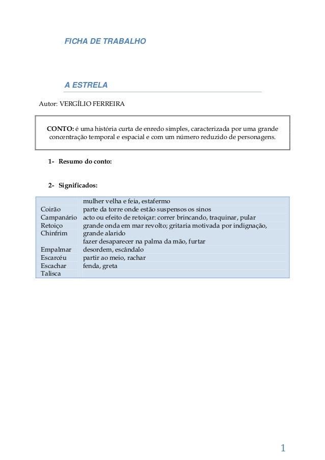 1 FICHA DE TRABALHO A ESTRELA Autor: VERGÍLIO FERREIRA CONTO: é uma história curta de enredo simples, caracterizada por um...
