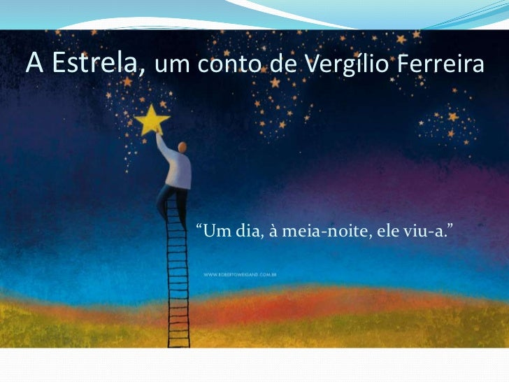"""A Estrela, um conto de Vergílio Ferreira              """"Um dia, à meia-noite, ele viu-a."""""""