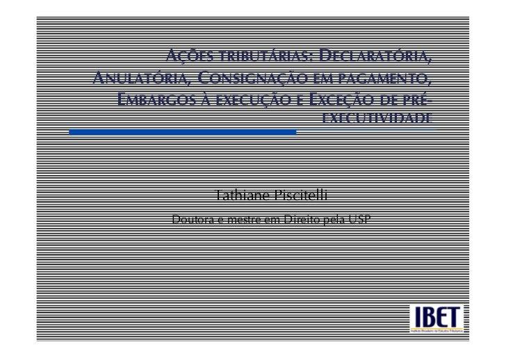 AÇÕES TRIBUTÁRIAS: DECLARATÓRIA,ANULATÓRIA, CONSIGNAÇÃO EM PAGAMENTO,  EMBARGOS À EXECUÇÃO E EXCEÇÃO DE PRÉ-              ...