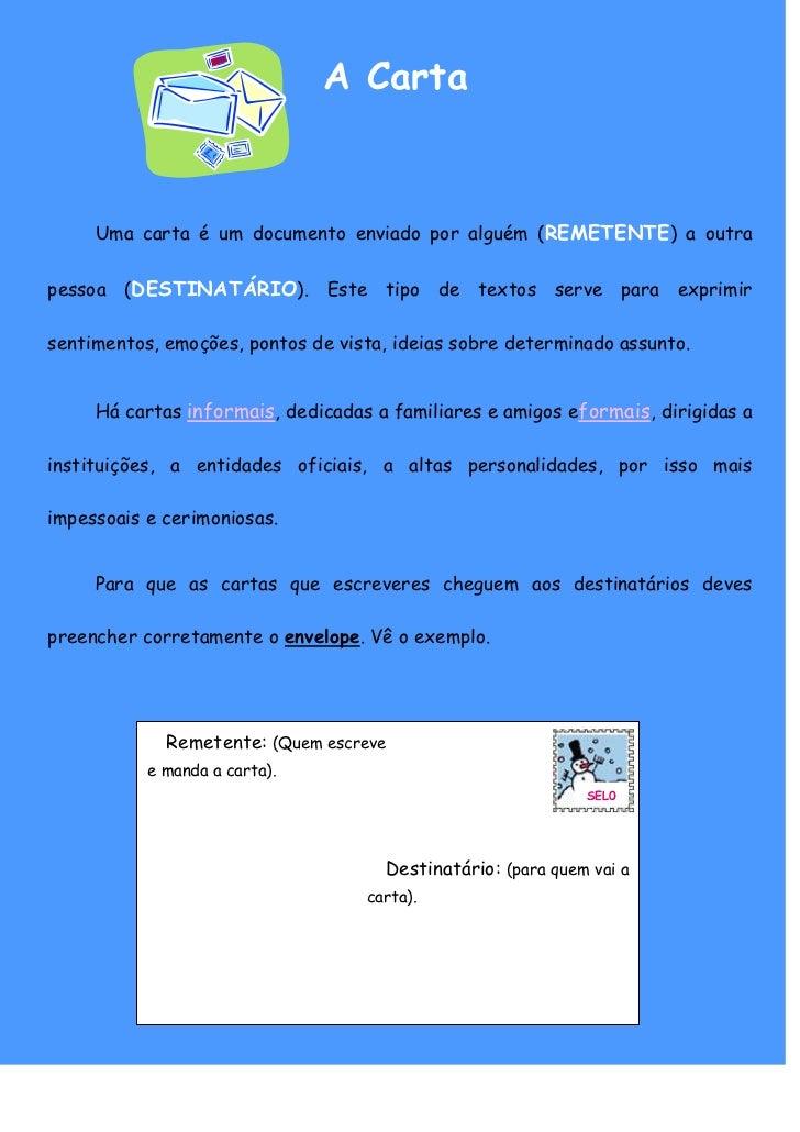 A Carta     Uma carta é um documento enviado por alguém (REMETENTE) a outrapessoa (DESTINATÁRIO). Este tipo de textos serv...