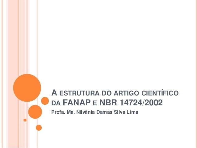 A ESTRUTURA DO ARTIGO CIENTÍFICO DA FANAP E NBR 14724/2002 Profa. Ma. Nilvânia Damas Silva Lima