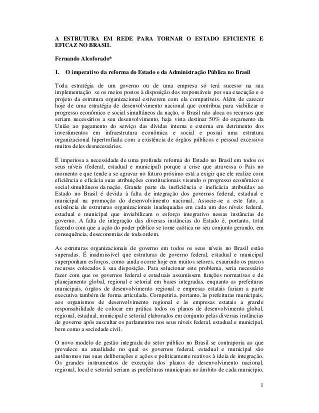 A ESTRUTURA EM REDE PARA TORNAR O ESTADO EFICIENTE E EFICAZ NO BRASIL Fernando Alcoforado* 1.  O imperativo da reforma do ...