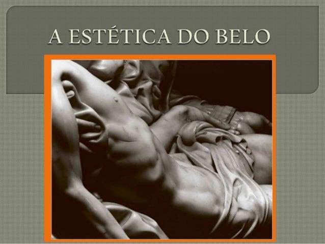 Do grego αισθητική ou aisthésis: percepção, sensação, sensibilidade, é um ramo da filosofia que tem por objetivo o estudo ...