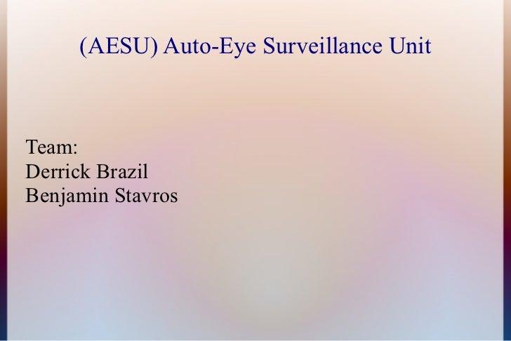 (AESU) Auto-Eye Surveillance UnitTeam:Derrick BrazilBenjamin Stavros