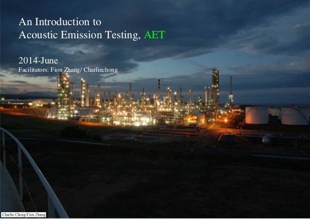 An Introduction to Acoustic Emission Testing, AET 2014-June Facilitators: Fion Zhang/ Charliechong