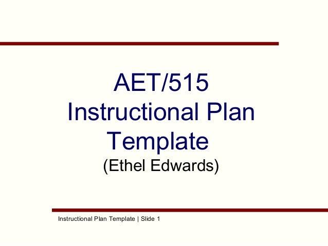 Instructional Plan Template | Slide 1 AET/515 Instructional Plan Template (Ethel Edwards)
