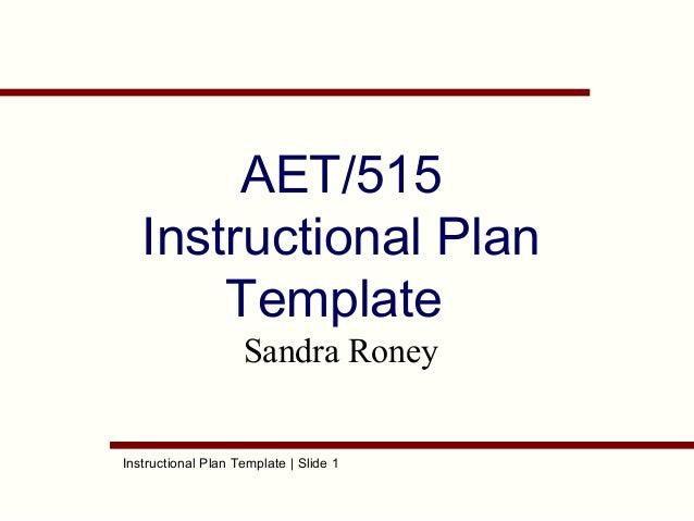 Instructional Plan Template | Slide 1AET/515Instructional PlanTemplateSandra Roney