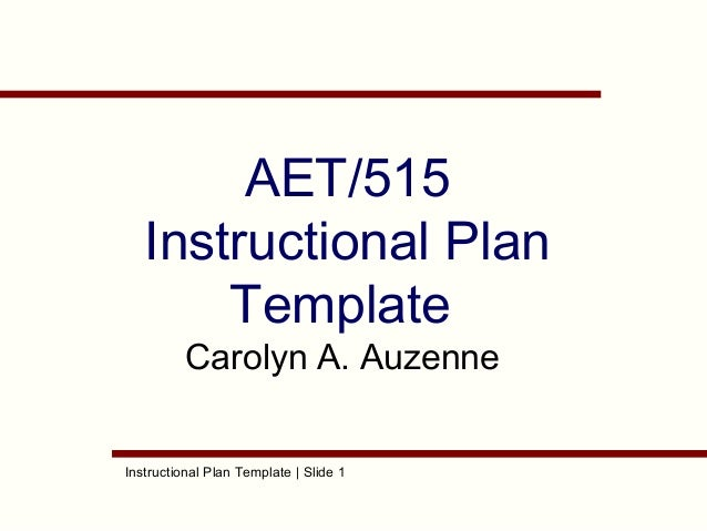 AET/515 Instructional Plan Template Carolyn A. Auzenne  Instructional Plan Template | Slide 1