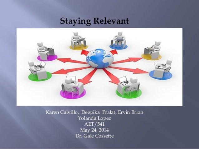 Staying Relevant Team A Presentation Deepika Prarlat, Ervin Bion, Karen Calvillo, Deepika Pralat, Ervin Brion Yolanda Lope...