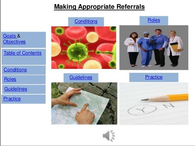 Table of Contents Conditions Roles Guidelines Practice Conditions Roles Guidelines Practice Making Appropriate Referrals G...