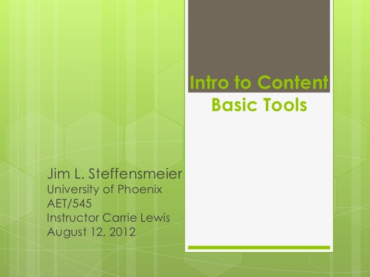 Intro to Content                             Basic ToolsJim L. SteffensmeierUniversity of PhoenixAET/545Instructor Carrie ...