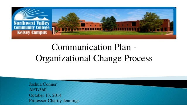 Communication Plan -  Organizational Change Process  Joshua Conner  AET/560  October 13, 2014  Professor Charity Jennings