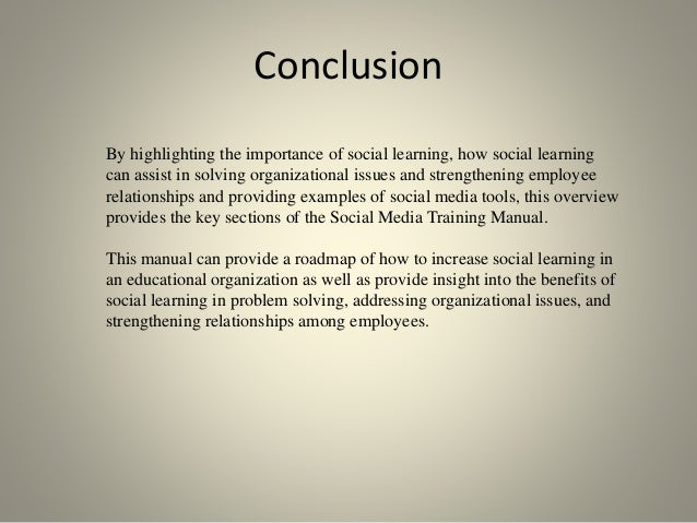 Conclusion By highlighting the importance of social learning, how social learning can assist in solving organizational iss...