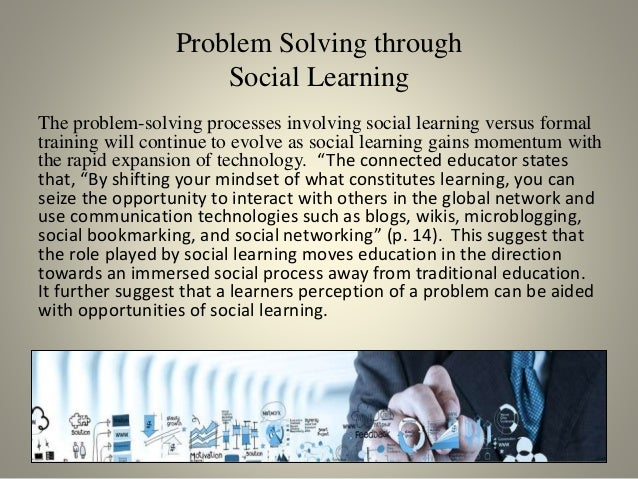 Problem Solving through Social Learning The problem-solving processes involving social learning versus formal training wil...