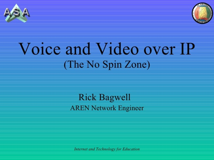 Voice and Video over IP (The No Spin Zone) Rick Bagwell  AREN Network Engineer