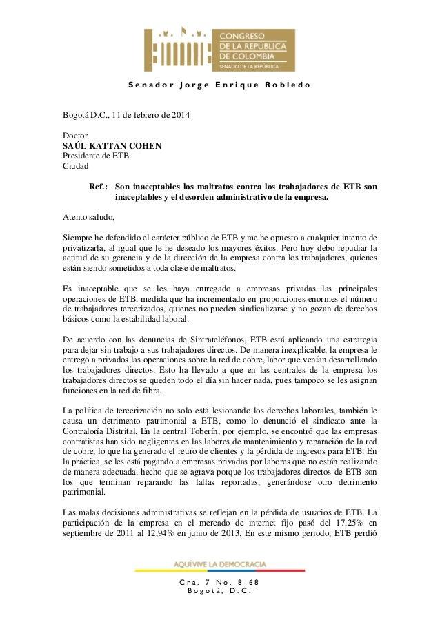 Senador Jorge Enrique Robledo  Bogotá D.C., 11 de febrero de 2014 Doctor SAÚL KATTAN COHEN Presidente de ETB Ciudad Ref.: ...