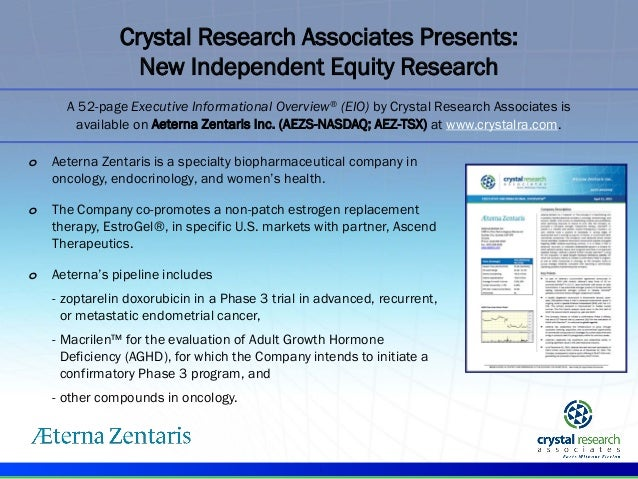 . o Aeterna Zentaris is a specialty biopharmaceutical company in oncology, endocrinology, and women's health. o The Compan...
