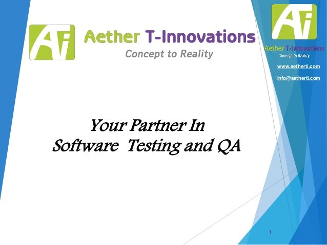 www.aetherti.com info@aetherti.com  Your Partner In Software Testing and QA  1