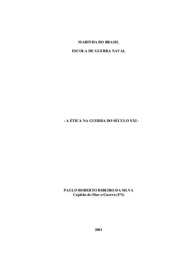 MARINHA DO BRASILESCOLA DE GUERRA NAVAL- A ÉTICA NA GUERRA DO SÉCULO XXI -PAULO ROBERTO RIBEIRO DA SILVACapitão-de-Mar-e-G...