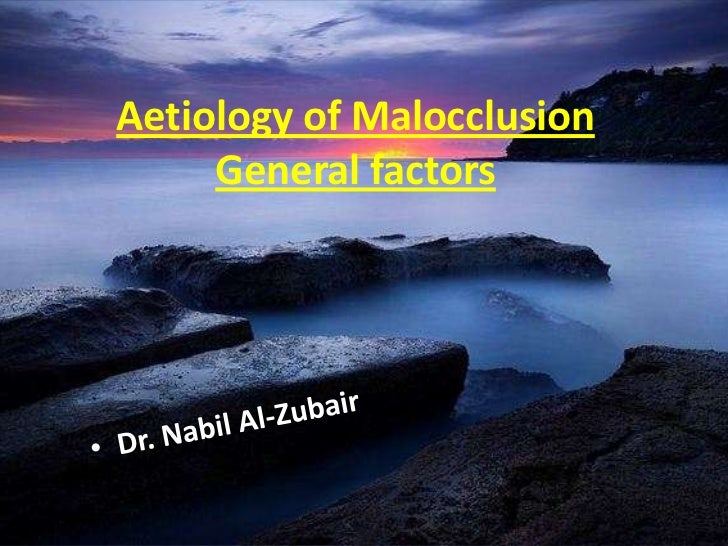 Aetiology of Malocclusion     General factors