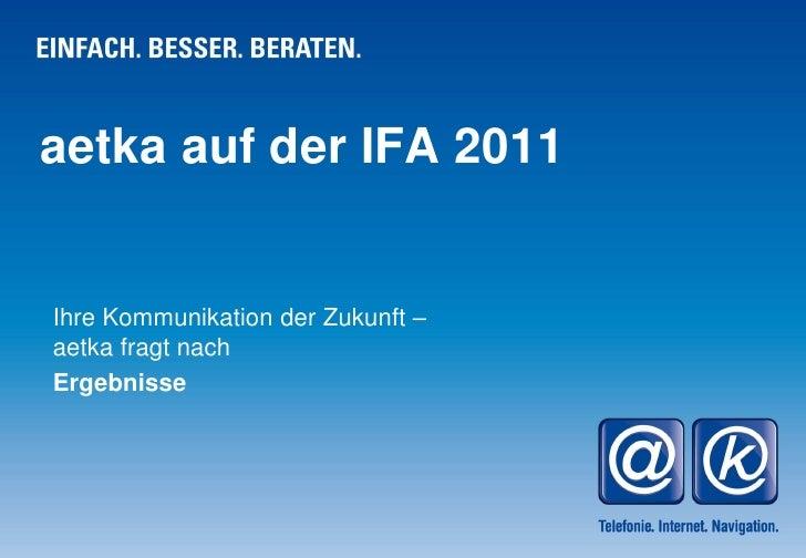 aetka auf der IFA 2011Ihre Kommunikation der Zukunft –aetka fragt nachErgebnisse