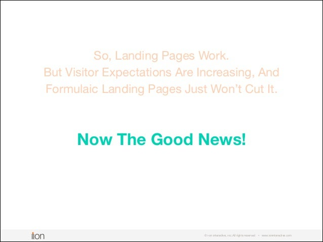 So, Landing Pages Work. But Visitor Expectations Are Increasing, And Formulaic Landing Pages Just Won't Cut It. © i-on int...