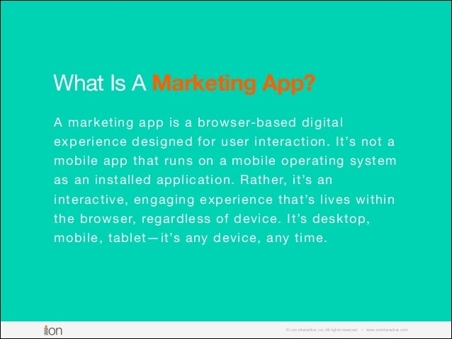 © i-on interactive, inc. All rights reserved • www.ioninteractive.com What Is A Marketing App? A marketing app is a browse...