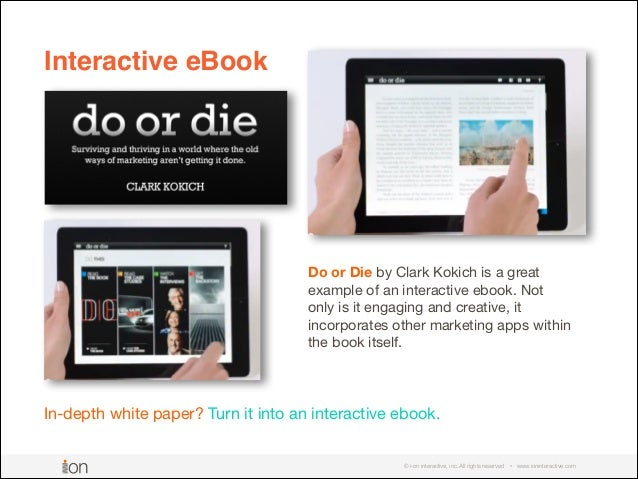 © i-on interactive, inc. All rights reserved • www.ioninteractive.com In-depth white paper? Turn it into an interactive eb...