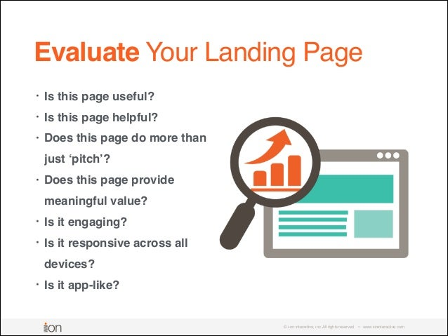 © i-on interactive, inc. All rights reserved • www.ioninteractive.com Evaluate Your Landing Page • Is this page useful?! •...