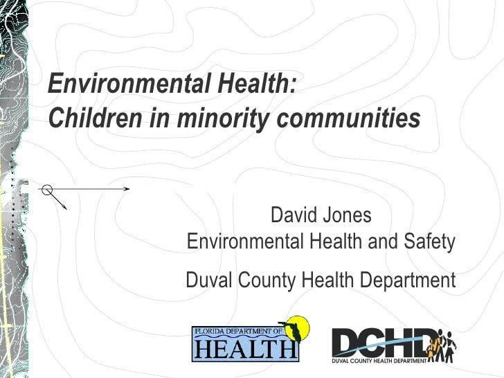 Environmental Health:  Children in minority communities David Jones Environmental Health and Safety Duval County Health De...