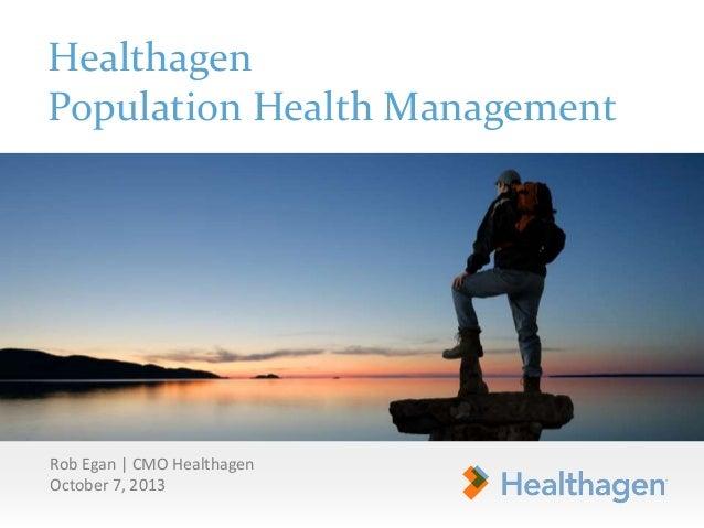Healthagen Population Health Management Rob Egan | CMO Healthagen October 7, 2013