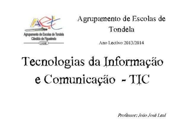 Agrupamento€de€Escolas€de€ Tondela Ano€Lectivo€2013/2014  Tecnologias€da€Informação€ e€Comunicação€€- TIC Professor:€João€...