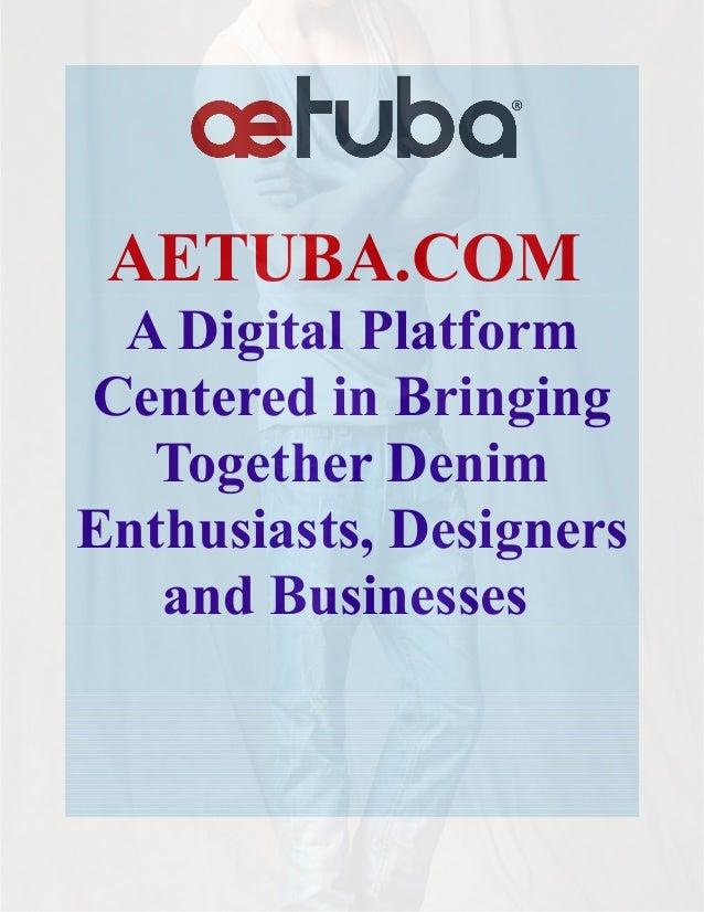 AETUBA.COM A Digital Platform Centered in Bringing Together Denim Enthusiasts, Designers and Businesses