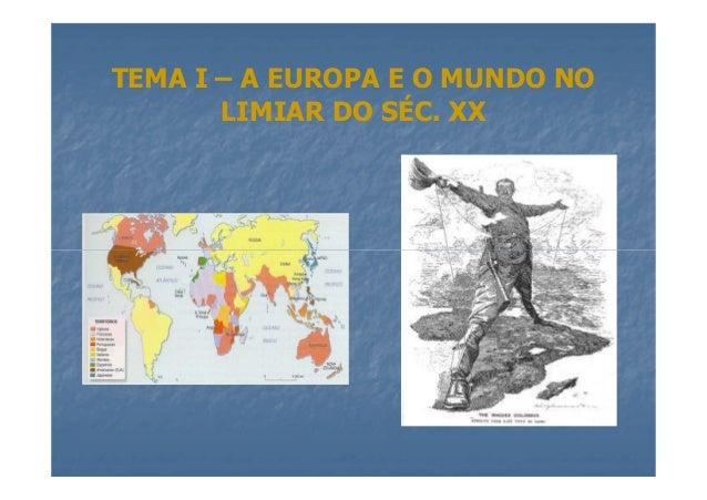 TEMA I – A EUROPA E O MUNDO NO LIMIAR DO SÉC. XX