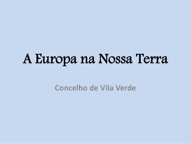 A Europa na Nossa Terra Concelho de Vila Verde