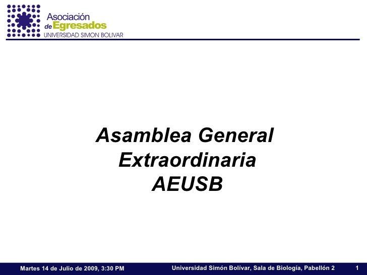 Asamblea General                            Extraordinaria                               AEUSB   Martes 14 de Julio de 200...