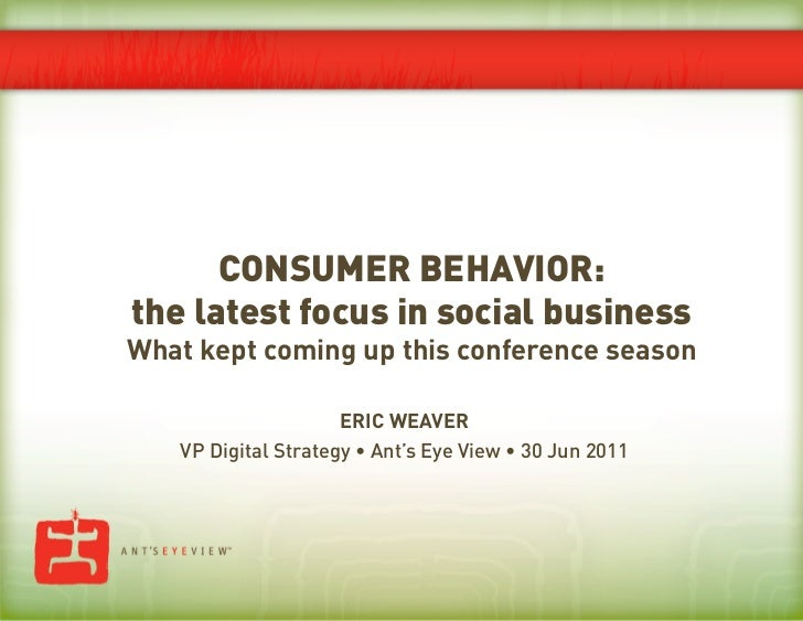 CONSUMER BEHAVIOR:the latest focus in social businessWhat kept coming up this conference season                     ERIC W...