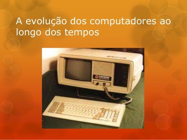 A evolução dos computadores ao  longo dos tempos