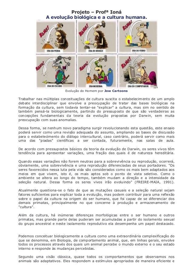 Projeto – Profª IonáA evolução biológica e a cultura humana.Evolução do Homem por Jow CartoonsTrabalhar nas múltiplas conc...