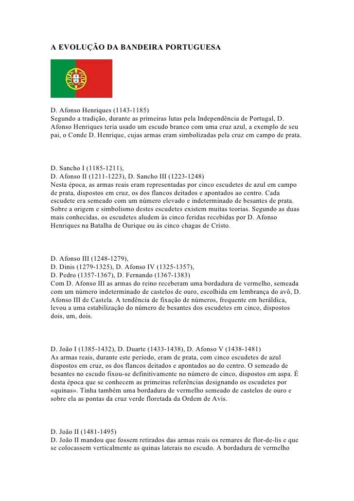 A EVOLUÇÃO DA BANDEIRA PORTUGUESA     D. Afonso Henriques (1143-1185) Segundo a tradição, durante as primeiras lutas pela ...