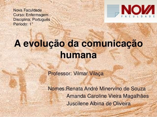 A evolução da comunicação humana Professor: Vilmar Vilaça Nomes:Renata André Minervino de Souza Amanda Caroline Vieira Mag...