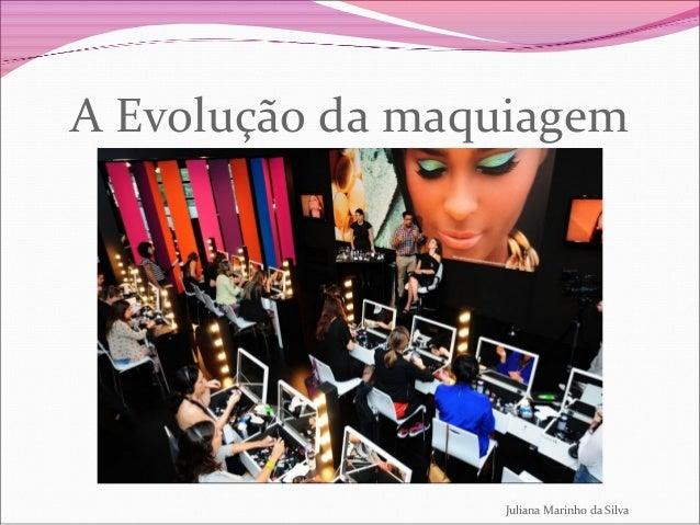 A Evolução da maquiagemJuliana Marinho da Silva