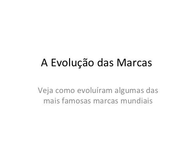 A Evolução das MarcasVeja como evoluíram algumas das mais famosas marcas mundiais