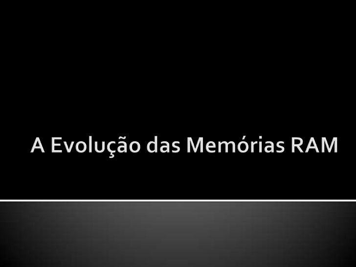    A sigla RAM deriva da expressão Random Access    Memory, que significa, memória de acesso    aleatório.   Os dados ar...