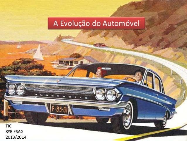 A Evolução do Automóvel TIC 8ºB ESAG 2013/2014