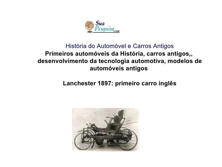 História do Automóvel e Carros Antigos Primeiros automóveis da História, carros antigos,, desenvolvimento da tecnologia a...